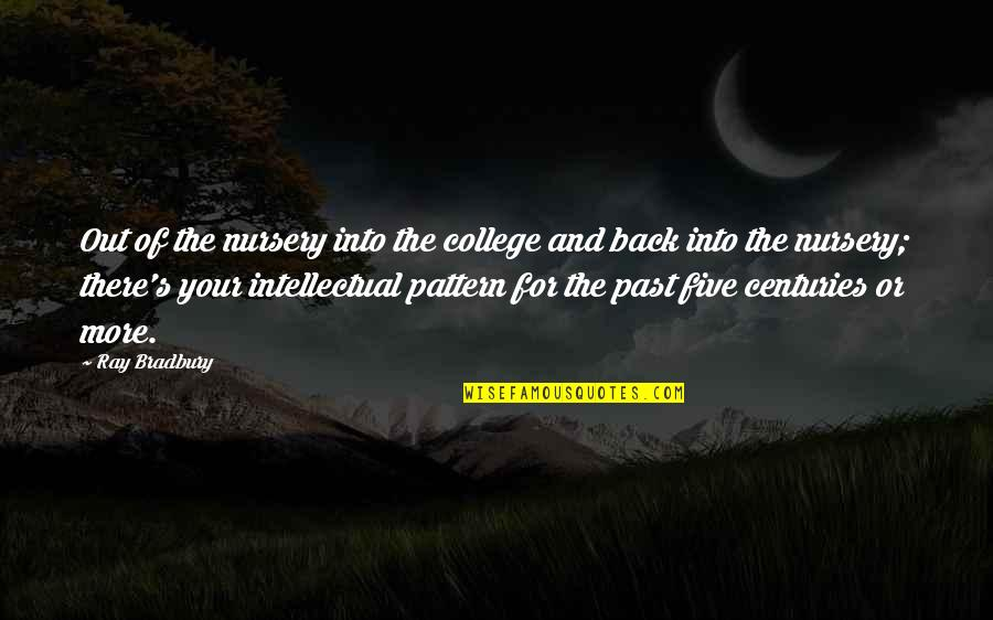 Bradbury's Quotes By Ray Bradbury: Out of the nursery into the college and