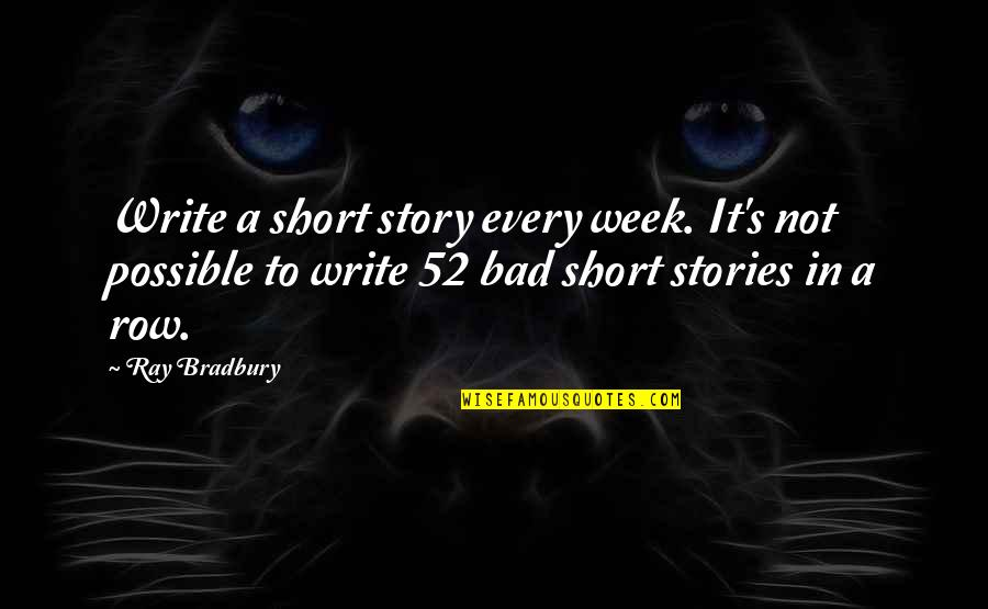 Bradbury's Quotes By Ray Bradbury: Write a short story every week. It's not