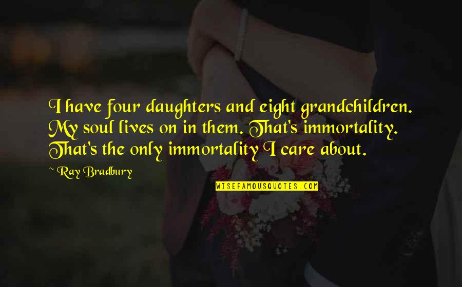 Bradbury's Quotes By Ray Bradbury: I have four daughters and eight grandchildren. My