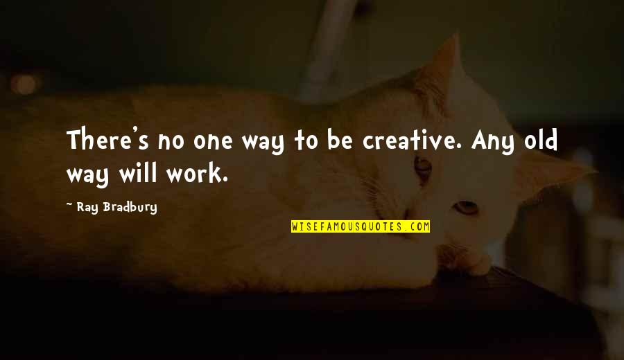 Bradbury's Quotes By Ray Bradbury: There's no one way to be creative. Any