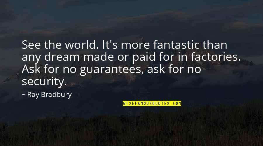 Bradbury's Quotes By Ray Bradbury: See the world. It's more fantastic than any