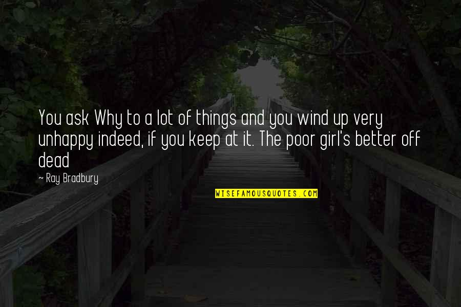 Bradbury's Quotes By Ray Bradbury: You ask Why to a lot of things