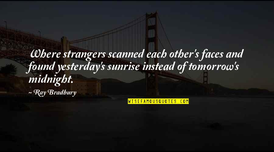 Bradbury's Quotes By Ray Bradbury: Where strangers scanned each other's faces and found