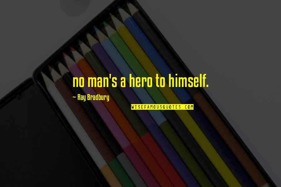 Bradbury's Quotes By Ray Bradbury: no man's a hero to himself.