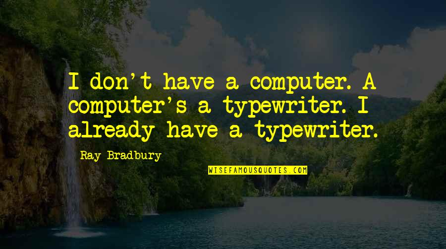 Bradbury's Quotes By Ray Bradbury: I don't have a computer. A computer's a