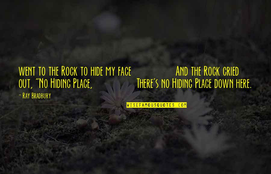 Bradbury's Quotes By Ray Bradbury: went to the Rock to hide my face