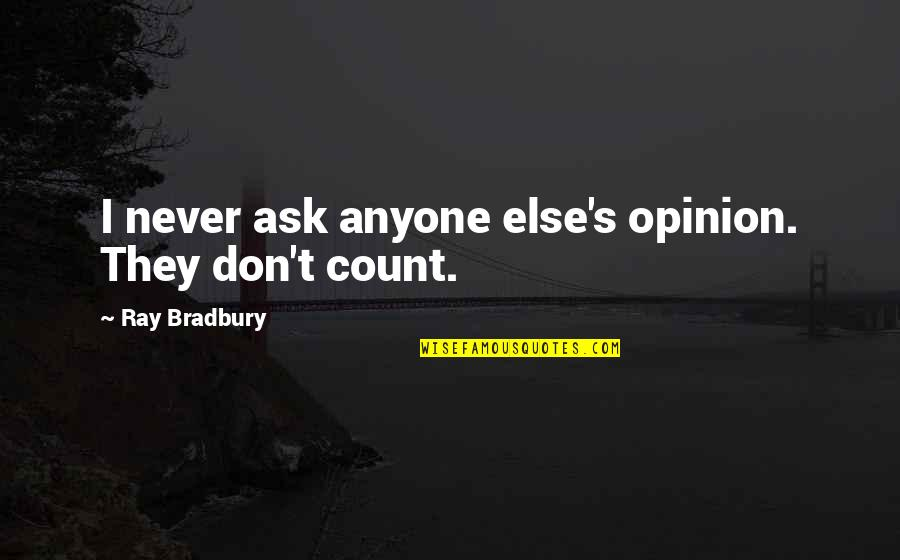 Bradbury's Quotes By Ray Bradbury: I never ask anyone else's opinion. They don't