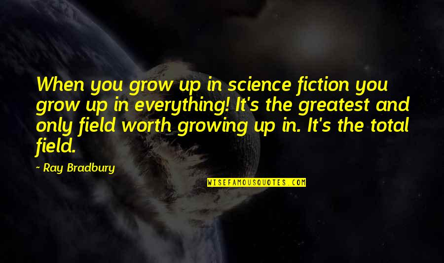 Bradbury's Quotes By Ray Bradbury: When you grow up in science fiction you