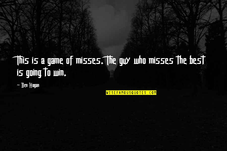 Bradenton Quotes By Ben Hogan: This is a game of misses. The guy