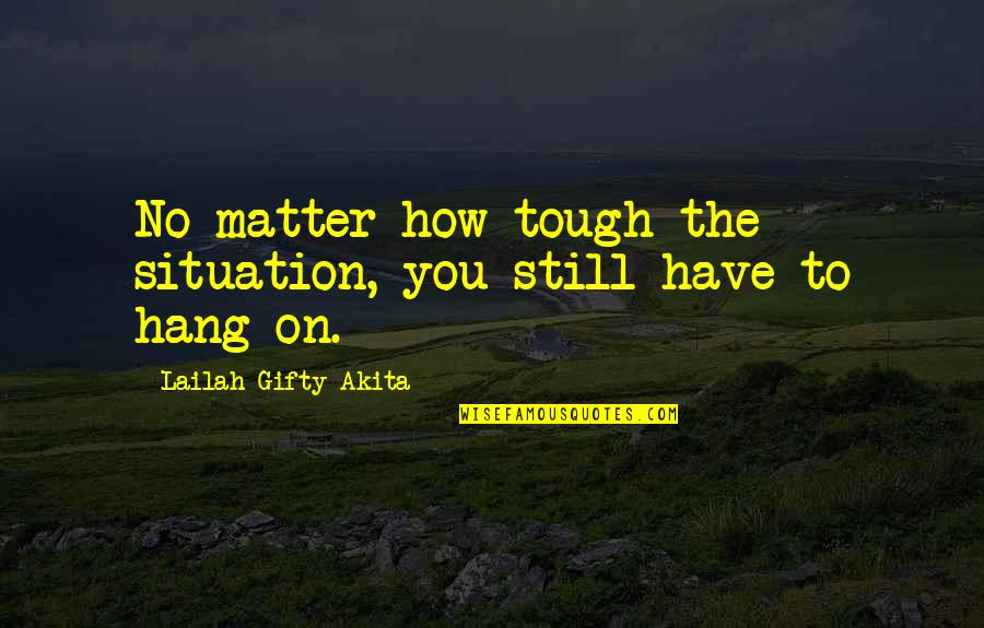 Bradenton Quotes By Lailah Gifty Akita: No matter how tough the situation, you still