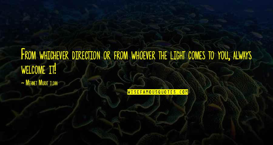 Bradenton Quotes By Mehmet Murat Ildan: From whichever direction or from whoever the light