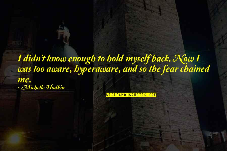 Bradenton Quotes By Michelle Hodkin: I didn't know enough to hold myself back.