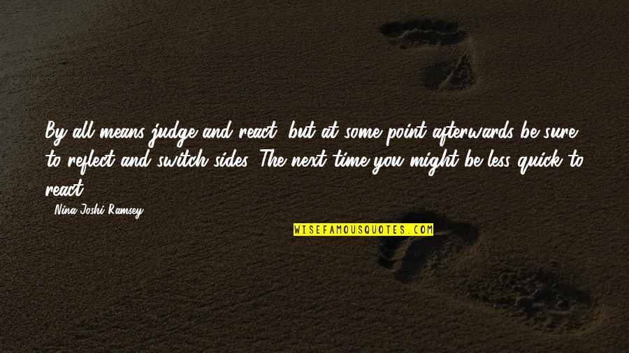 Bradenton Quotes By Nina Joshi Ramsey: By all means judge and react, but at
