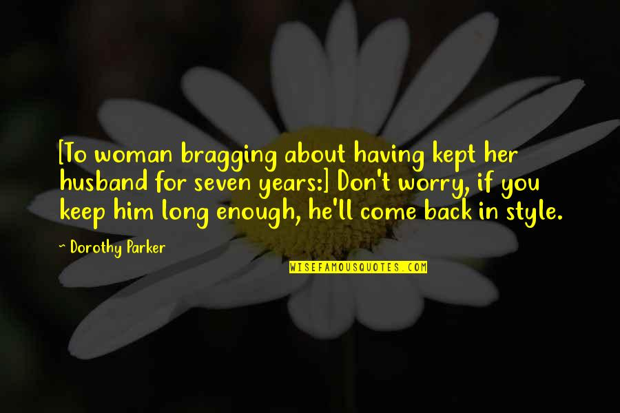 Bragging Too Much Quotes By Dorothy Parker: [To woman bragging about having kept her husband