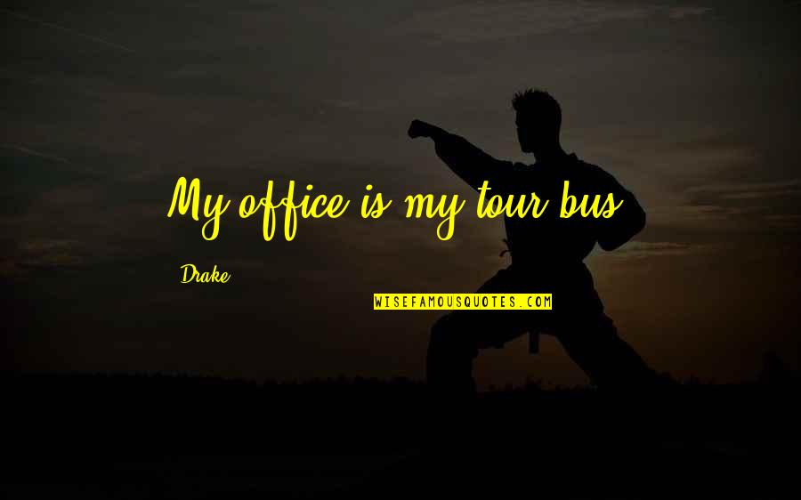 Bragging Too Much Quotes By Drake: My office is my tour bus.