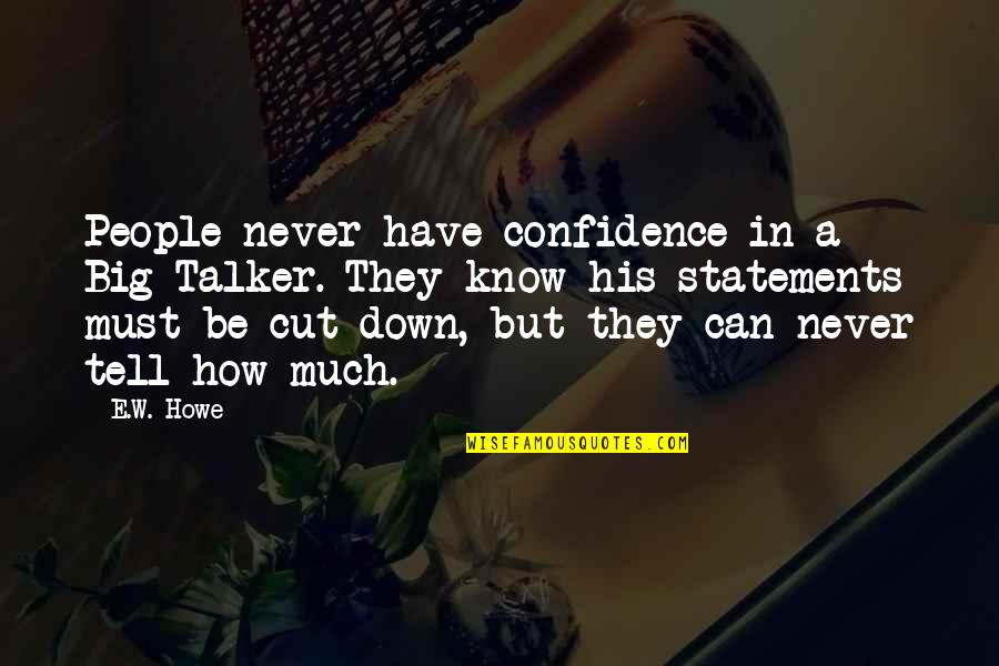 Bragging Too Much Quotes By E.W. Howe: People never have confidence in a Big Talker.