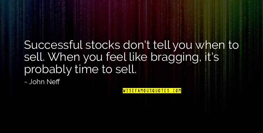 Bragging Too Much Quotes By John Neff: Successful stocks don't tell you when to sell.