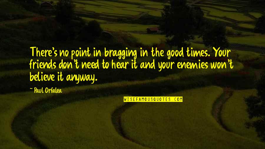 Bragging Too Much Quotes By Paul Orfalea: There's no point in bragging in the good