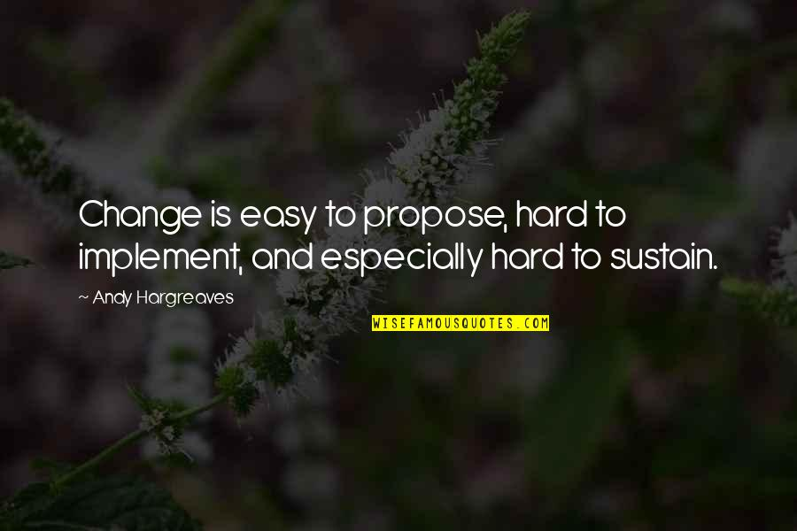 Brahmakumari Positive Quotes By Andy Hargreaves: Change is easy to propose, hard to implement,