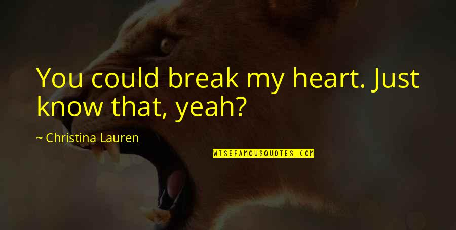 Brahmakumari Positive Quotes By Christina Lauren: You could break my heart. Just know that,