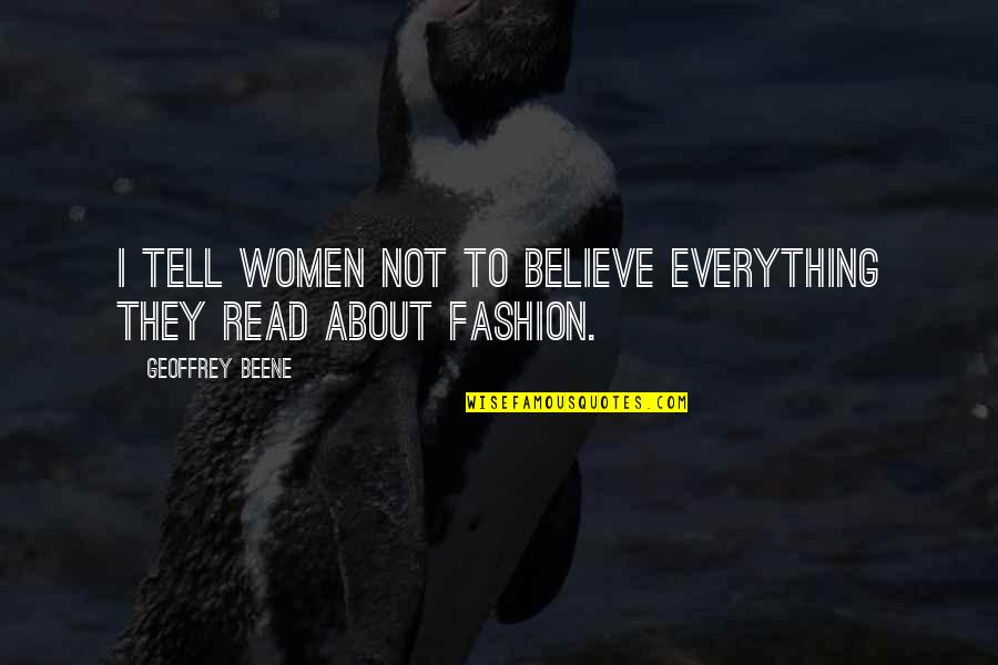 Brahmakumari Positive Quotes By Geoffrey Beene: I tell women not to believe everything they