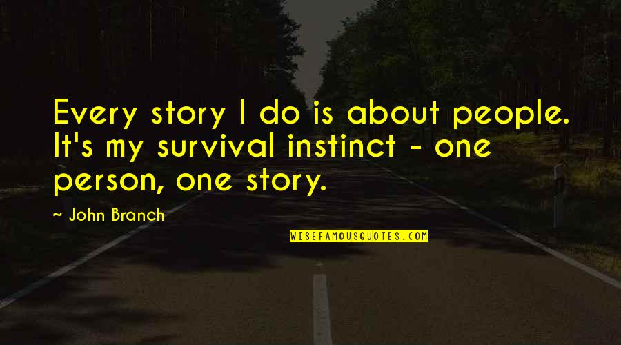 Brahmakumari Positive Quotes By John Branch: Every story I do is about people. It's