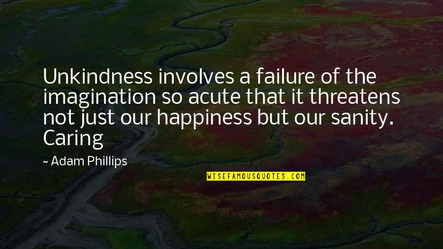 Brahmamuhurta Quotes By Adam Phillips: Unkindness involves a failure of the imagination so