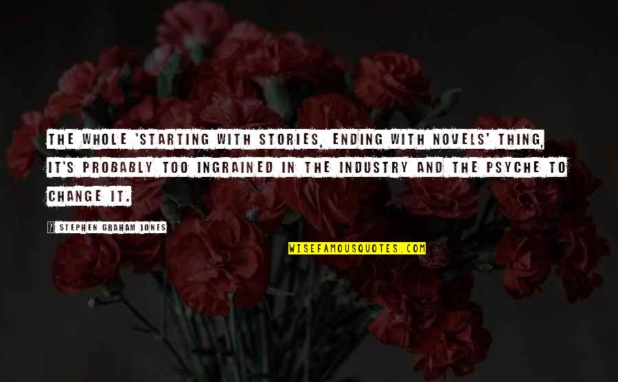 Brahmamuhurta Quotes By Stephen Graham Jones: The whole 'starting with stories, ending with novels'