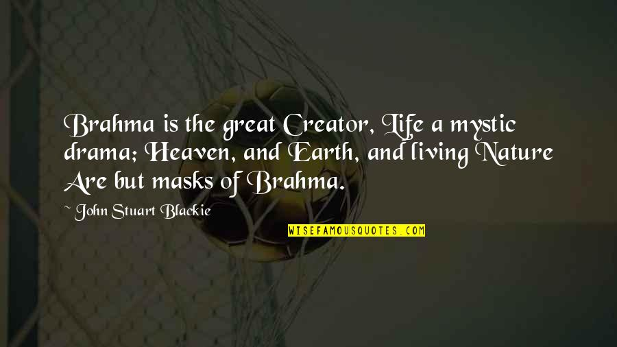 Brahma's Quotes By John Stuart Blackie: Brahma is the great Creator, Life a mystic
