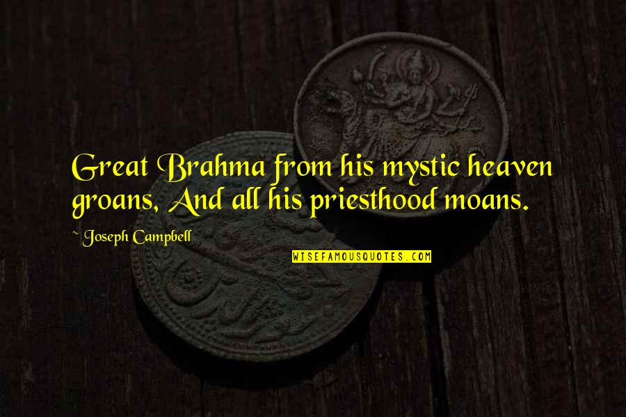 Brahma's Quotes By Joseph Campbell: Great Brahma from his mystic heaven groans, And