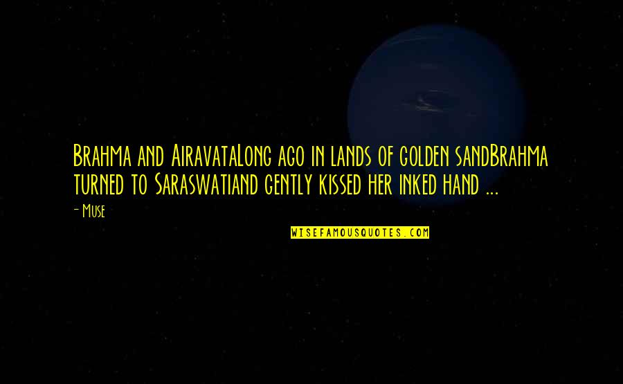 Brahma's Quotes By Muse: Brahma and AiravataLong ago in lands of golden