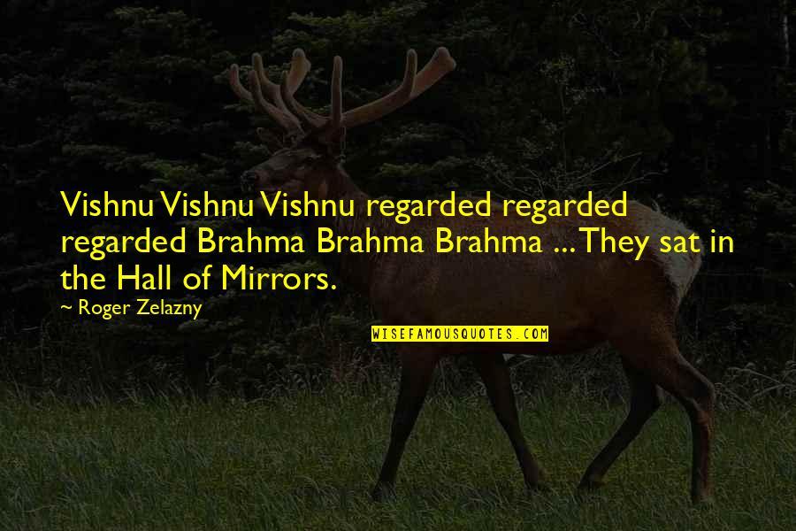 Brahma's Quotes By Roger Zelazny: Vishnu Vishnu Vishnu regarded regarded regarded Brahma Brahma