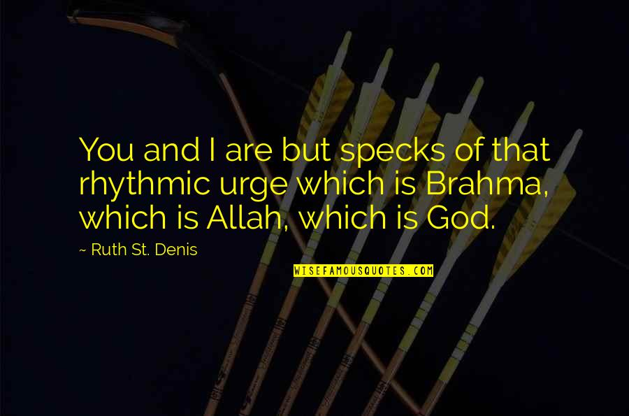 Brahma's Quotes By Ruth St. Denis: You and I are but specks of that