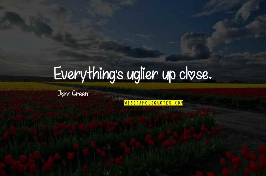 Brahmavarishtha Quotes By John Green: Everything's uglier up close.