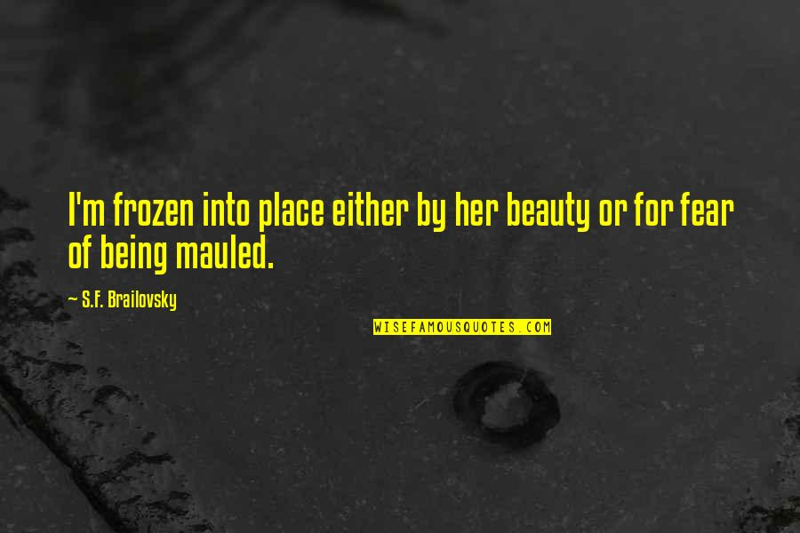 Brailovsky Quotes By S.F. Brailovsky: I'm frozen into place either by her beauty