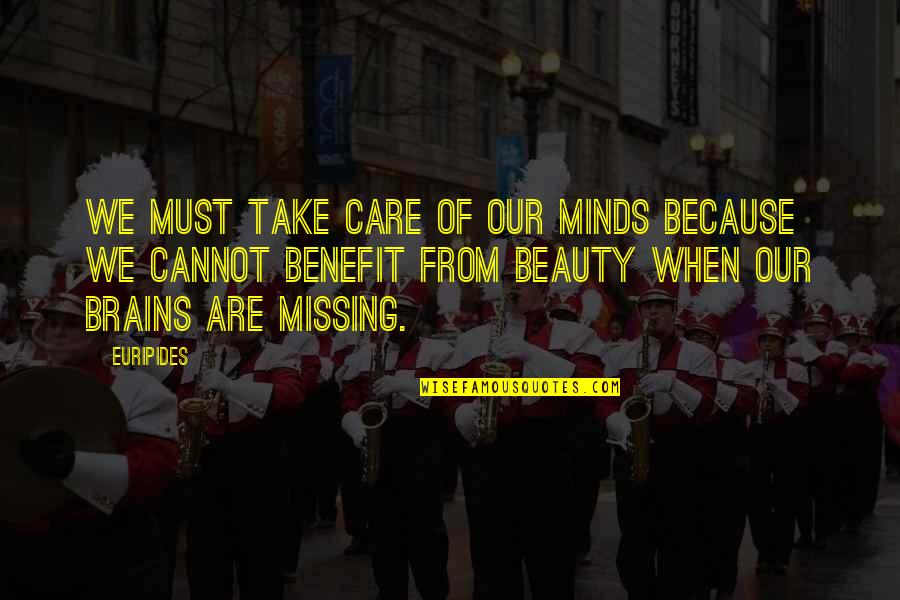Brain And Beauty Quotes By Euripides: We must take care of our minds because