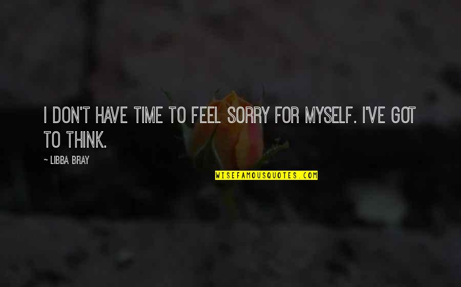 Brain And Beauty Quotes By Libba Bray: I don't have time to feel sorry for
