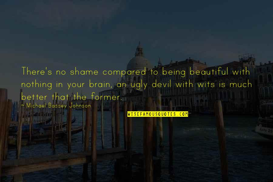 Brain And Beauty Quotes By Michael Bassey Johnson: There's no shame compared to being beautiful with