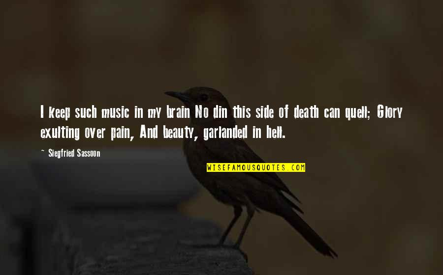 Brain And Beauty Quotes By Siegfried Sassoon: I keep such music in my brain No