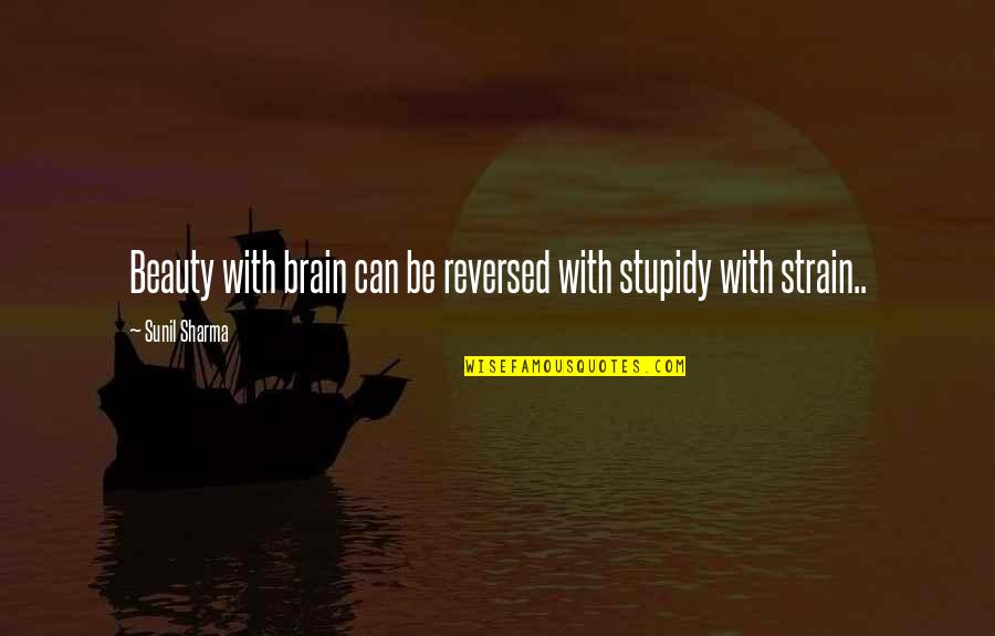 Brain And Beauty Quotes By Sunil Sharma: Beauty with brain can be reversed with stupidy