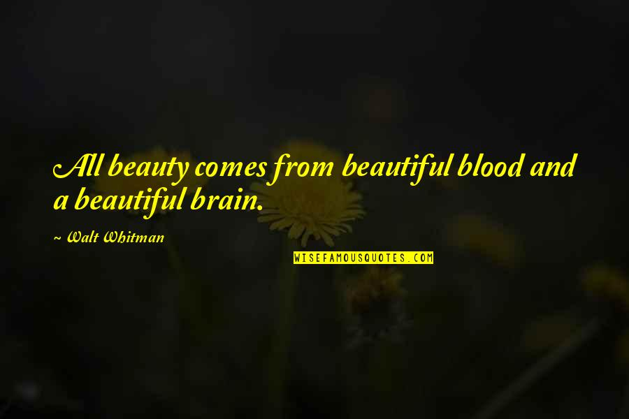Brain And Beauty Quotes By Walt Whitman: All beauty comes from beautiful blood and a