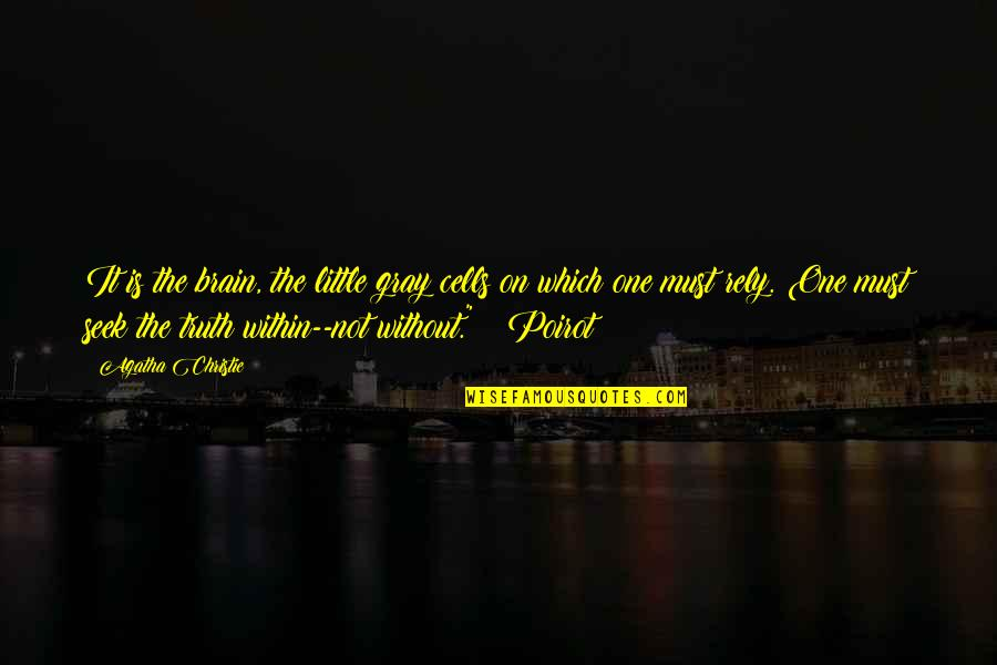 Brain Cells Quotes By Agatha Christie: It is the brain, the little gray cells
