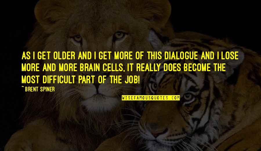 Brain Cells Quotes By Brent Spiner: As I get older and I get more