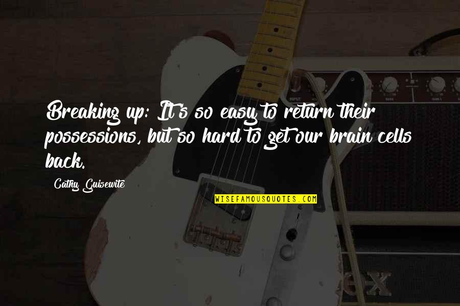 Brain Cells Quotes By Cathy Guisewite: Breaking up: It's so easy to return their