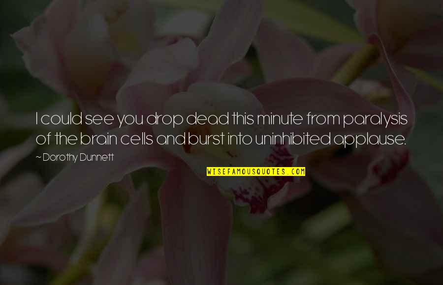 Brain Cells Quotes By Dorothy Dunnett: I could see you drop dead this minute