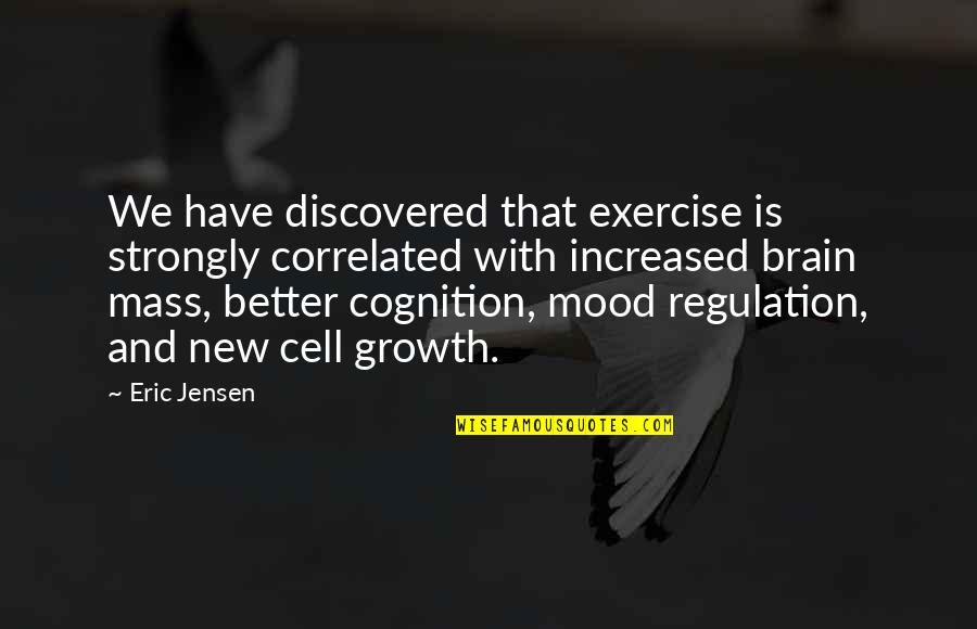 Brain Cells Quotes By Eric Jensen: We have discovered that exercise is strongly correlated