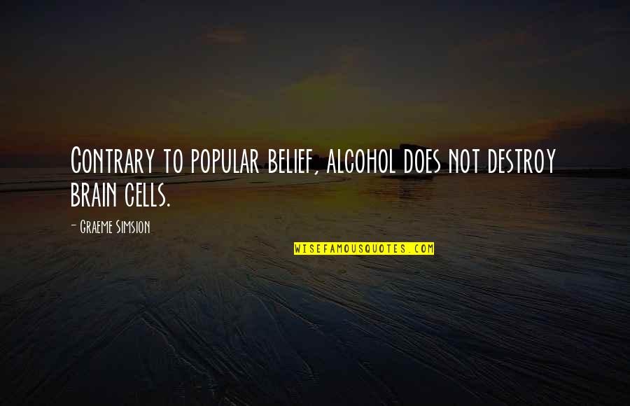 Brain Cells Quotes By Graeme Simsion: Contrary to popular belief, alcohol does not destroy