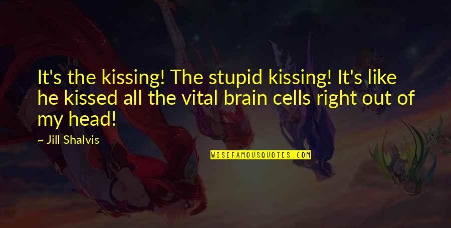 Brain Cells Quotes By Jill Shalvis: It's the kissing! The stupid kissing! It's like