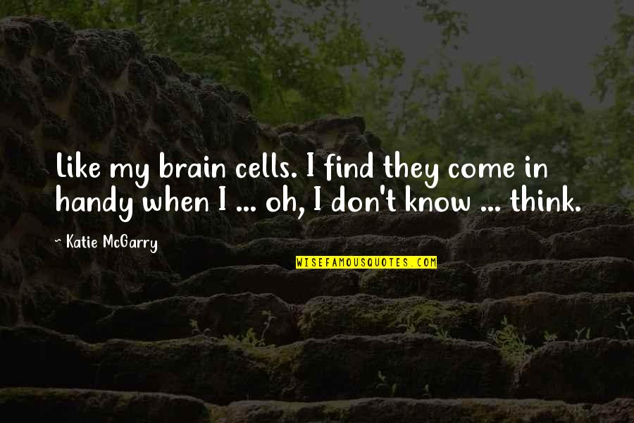 Brain Cells Quotes By Katie McGarry: Like my brain cells. I find they come