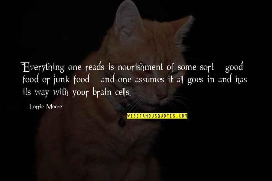 Brain Cells Quotes By Lorrie Moore: Everything one reads is nourishment of some sort